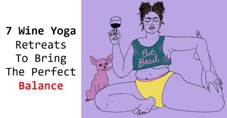 Incredible Wine and Yoga Retreats That Allow You To Unwind And Wine At The Same Time