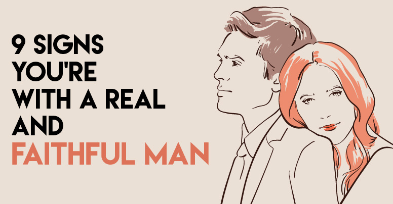 9 Sure Signs The Man You Are With Is Real And Faithful