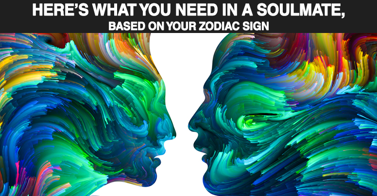 Here Is Exactly What You Need To Look For In A Soulmate, According To Your Zodiac Sign