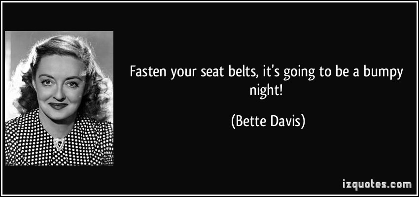 This image has an empty alt attribute; its file name is quote-fasten-your-seat-belts-it-s-going-to-be-a-bumpy-night-bette-davis-341160.jpg